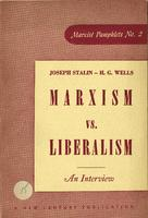 Marxism vs. liberalism: An interview [between] Joseph Stalin [and] H. G. Wells