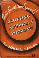 Plotting America's pogroms: A documented expose of organized anti-semitism in the United States