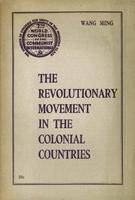 The revolutionary movement in the colonial countries: Speech, revised and augments, delivered August 7, 1935