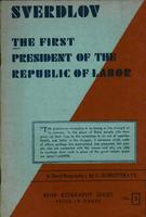The first president of the republic of labour: A short biographical sketch of the life and work of Y.M. Sverdlov