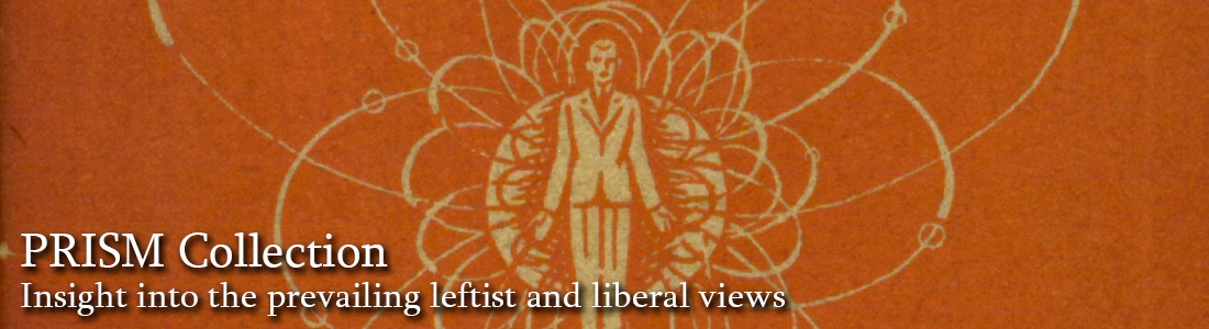 PRISM Collection:  Insight into the prevailing leftist and liberal views